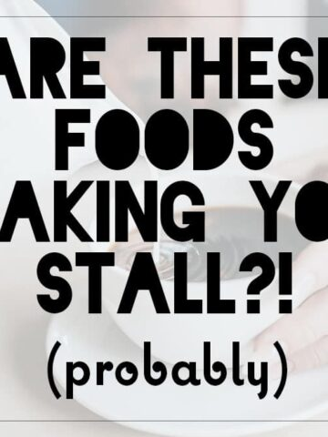 Foods that Cause Weight Loss Stalls and Plateaus